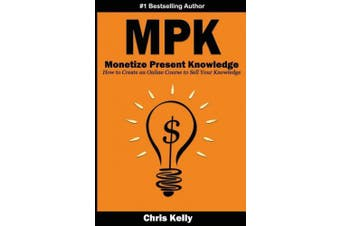 Monetize Present Knowledge: How to Create an Online Course to Sell What You Known