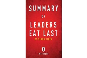 Summary of Leaders Eat Last: by Simon Sinek - Includes Analysis