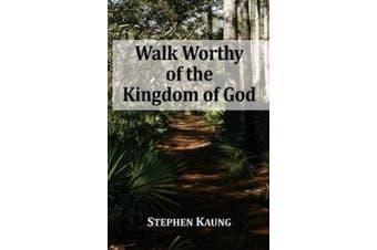 Walk Worthy of the Kingdom of God