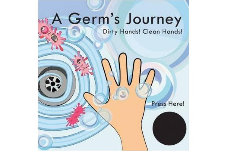 A Germ's Journey: Dirty Hands! Clean Hands!