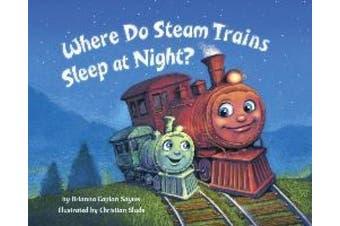 Where Do Steam Trains Sleep At Night? [Board book]