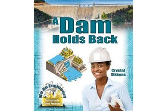 A Dam Holds Back (Be an Engineer! Designing to Solve Problems)