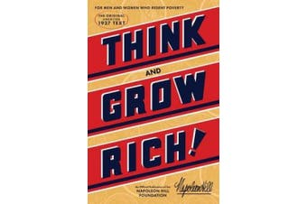 Think and Grow Rich: The Original, an Official Publication of the Napoleon Hill Foundation (Official Publication of the Napoleon Hill Foundation)