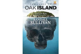The Curse of Oak Island: The Story of the Worldas Longest Treasure Hunt