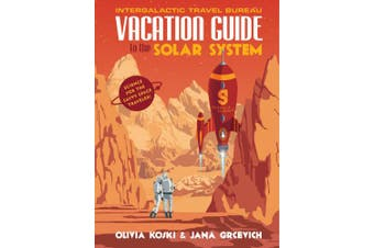 Vacation Guide to the Solar System: Science for the Savvy Space Traveler!