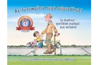 As-Tu Rempli un Seau Aujourd'hui?: Le Bonheur Quotidien Explique Aux Enfants = Have You Filled a Bucket Today? [French]