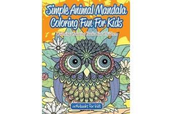 Simple Animal Mandala Coloring Fun For Kids: Calming Coloring Books For Children
