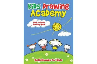 Kids Drawing Academy: How to Draw Activity Book