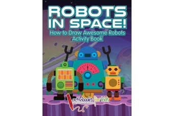 Robots in Space! How to Draw Awesome Robots Activity Book