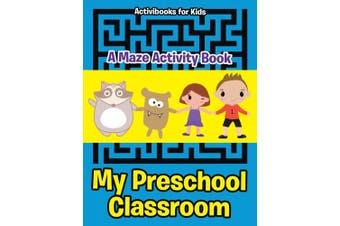 My Preschool Classroom - A Maze Activity Book