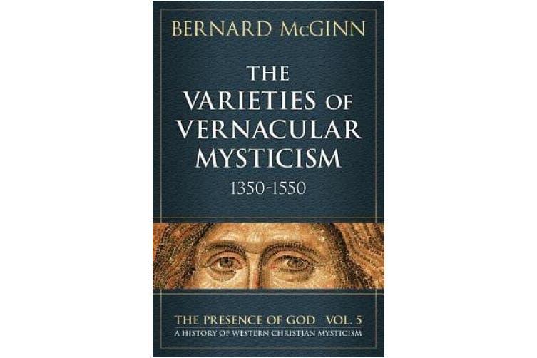 Varieties of Vernacular Mysticism 1350-1550 (The Presence of God)