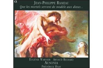 Jean-Philippe Rameau: Que les mortels servent de modŠle aux dieux...