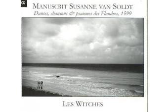 Manuscrit Susanne van Soldt - Danses, chansons & psaumes des Flanders, 1599 / Les Witches