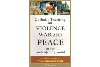 Catholic Teaching on Violence, War and Peace in Our Contemporary World: A Collection of Essays
