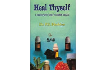 Heal Thyself: A Homoeopathic Guide to Common Disease