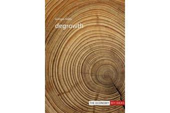 Degrowth (The Economy Key Ideas)