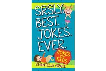 Srsly Best Jokes Ever: Jokes for Kids