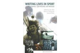 Writing Lives in Sports: Biographies, Life Histories and Methods