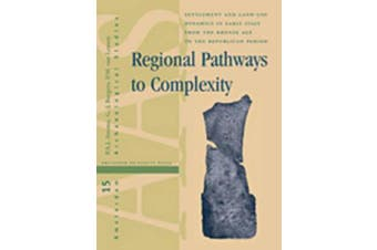 Regional Pathways to Complexity: Settlement and Land-Use Dynamics in Early Italy from the Bronze Age to the Republican Period (Amsterdam Archaeological Studies)