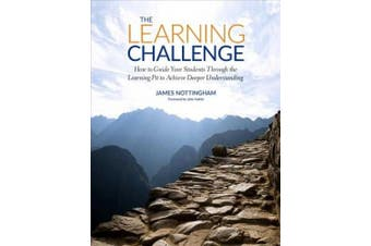 The Learning Challenge: How to Guide Your Students Through the Learning Pit to Achieve Deeper Understanding (Challenging Learning)