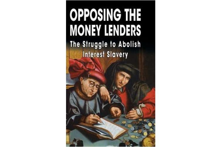 Opposing The Money Lenders: The Struggle to Abolish Interest Slavery