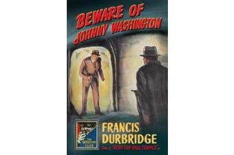 Beware of Johnny Washington: Based on `Send for Paul Temple' (Detective Club Crime Classics) (Detective Club Crime Classics)