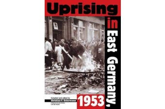 Uprising in East Germany 1953: The Cold War, the German Question, and the First Major Upheaval behind the Iron Curtain (National Security Archive Cold War Readers)