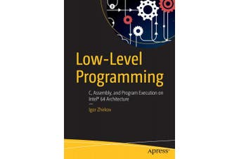 Low-Level Programming: C, Assembly, and Program Execution on Intel (R) 64 Architecture