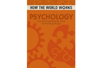 How the World Works: Psychology: From spirits to psychotherapy, tracing the mind through the ages (How the World Works)