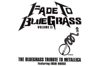 Fade to Bluegrass: The Bluegrass Tribute to Metallica, Vol. 2