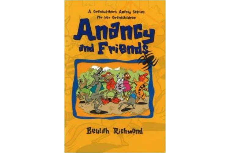 Anancy And Friends: A Grandmother's Anancy Stories for her Grandchildren