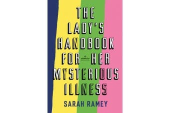The Lady's Handbook for Her Mysterious Illness: A Memoir of Being Lost in the Medical Labyrinth