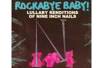Rockabye Baby!: Lullaby Renditions Of Nine Inch Nails