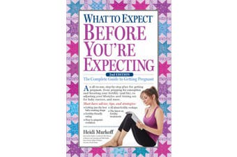 What to Expect Before You're Expecting: The Complete Guide to Getting Pregnant (What to Expect)
