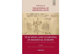 Teaching and Learning in Medieval Europe: Essays in Honour of Gernot R. Wieland