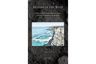 Islands in the West: Classical Myth and the Medieval Norse and Irish Geographical Imagination (Medieval Voyaging)