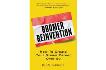 Boomer Reinvention: How to Create Your Dream Career Over 50