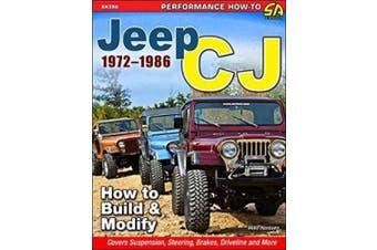 Jeep Cj 1972-1986: How to Build and Modify