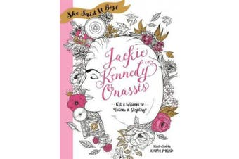 She Said It Best: Jackie Kennedy Onassis: Wit and Wisdom to Color & Display