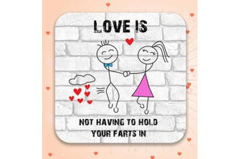 Love Is Not Having To Hold Your Farts In - Funny, Rude Drinks Coaster, Valentine's Day Gift