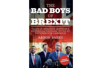 The Bad Boys of Brexit: Tales of Mischief, Mayhem & Guerrilla Warfare in the EU Referendum Campaign