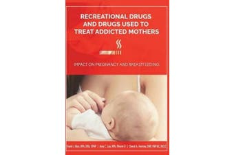 Recreational Drugs and Drugs Used to Treat Addicted Mothers: : Impact on Pregnancy and Breastfeeding