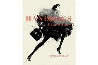 Handbags: A Love Story: Legendary Designs from Azzedine ALA?A to Yves Saint Laurent