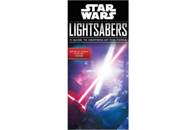 Star Wars Lightsabers: A Guide to Weapons of the Force