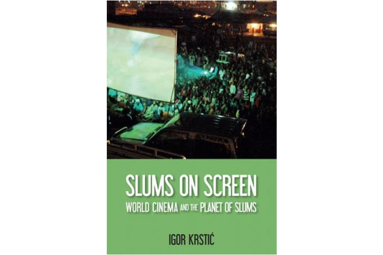 Slums on Screen: World Cinema and the Planet of Slums (Edinburgh Companions to the Gothic)