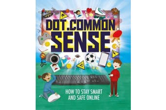 Dot.Common Sense: How to stay smart and safe online