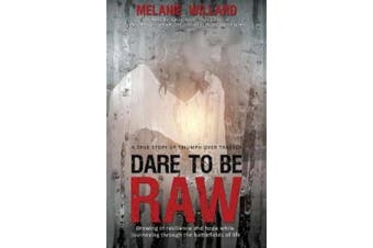 Dare to be Raw: Growing in resilience and hope while journeying through the battlefields of life.