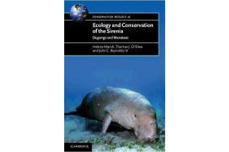 Ecology and Conservation of the Sirenia: Dugongs and Manatees (Conservation Biology)