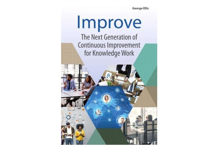 Improve: The Next Generation of Continuous Improvement for Knowledge Work