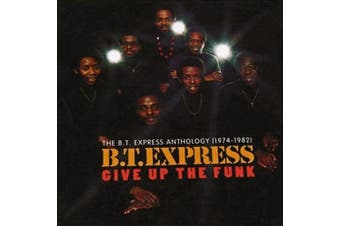 Give Up the Funk: The B.T. Express Anthology 1974-1982 *